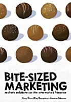 Bite-Sized Marketing: Realistic Solutions for the Over-Worked Librarian