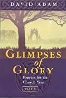 Glimpses of Glory: Year C (Prayers for the Church Year, #3)