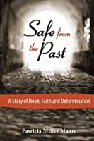 Safe from the Past: A Story of Hope, Faith and Determination