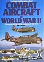 The Illustrated Encyclopedia of Combat Aircraft of World War II