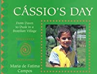 Cassio's Day: From Dawn to Dusk in a Brazilian Village (A Child's Day)