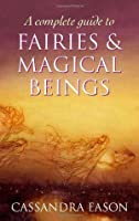 Complete Guide to Fairies & Magical Beings