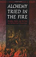 Alchemy Tried in the Fire: Starkey, Boyle, and the Fate of Helmontian Chymistry: Starkey, Boyle and the Fate of Helmontian Chymistry