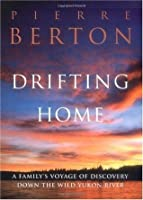 Drifting Home: A Family's Voyage of Discovery Down the Wild Yukon River