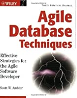 Agile Database Techniques: Effective Strategies for the Agile Software Developer (Wiley Application Development)
