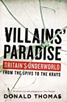 Villains' Paradise: Britain's Underworld from the Spivs to the Krays