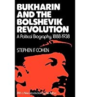 Bukharin And The Bolshevik Revolution: A Political Biography, 1888 1938