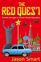 The Red Quest: Travels Through 22 Former Soviet Republics
