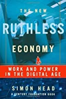 The New Ruthless Economy: Work and Power in the Digital Age (Century Foundation Books)