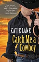 Catch Me a Cowboy (Deep in the Heart of Texas Book 3)
