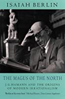 The Magus of the North: J.G. Hamann & the Origins of Modern Irrationalism