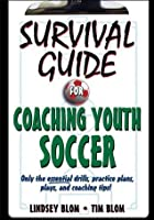 Survival Guide for Coaching Youth Soccer (Survival Guide for Coaching Youth Sports)