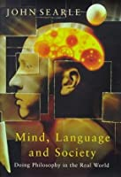Mind, Language And Society: Doing Philosophy In The Real World