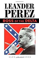 Leander Perez: Boss of the Delta