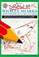 Draw 50 Whales, Sharks, And Other Sea Creatures