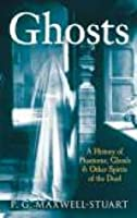 Ghosts: A History Of Phantoms, Ghouls, And Other Spirits Of The Dead