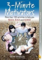 3-Minute Motivators More Than 100 Simple Ways to Reach, Teach, and Achieve More Than You Ever Imagined