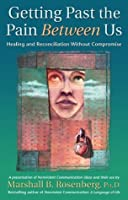 Getting Past the Pain Between Us: Healing and Reconciliation Without Compromise