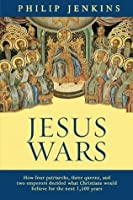 Jesus Wars: How Four Patriarchs, Three Queens And Two Emperors Decided What Christians Would Believe