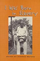 I Was Born in Slavery: Personal Accounts of Slavery in Texas (Real Voices, Real History)