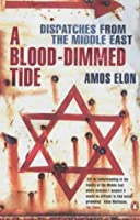 A Blood Dimmed Tide: Dispatches From The Middle East