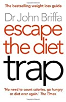 Escape the Diet Trap: Lose Weight for Good Without Calorie-Counting, Extensive Exercise or Hunger
