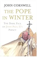The Pope in Winter: The Dark Face of John Paul's Papacy