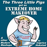 The Three Little Pigs Get an Extreme Home Makeover & other Modern Mash-ups