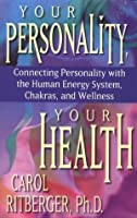 Your Personality, Your Health: Connecting Personality with the Human Energy System, Chakras and Wellness