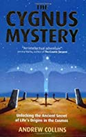 The Cygnus Mystery: Unlocking the Ancient Secret of Life's Origins in the Cosmos. Andrew Collins
