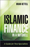 Islamic Finance in a Nutshell: A Guide for Non-Specialists (The Wiley Finance Series)