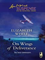 On Wings of Deliverance (Mills & Boon Love Inspired Suspense) (The Texas Gatekeepers - Book 3)