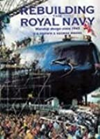 Rebuilding the Royal Navy: British Warship Design Since 1945