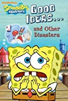 Good Ideas...and Other Disasters (SpongeBob SquarePants)