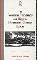 The Industrial Revolution and Work in Nineteenth Century Europe (Rewriting Histories)