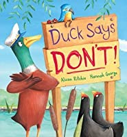 Duck Says Don't!. Alison Ritchie, Hannah George