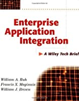 Enterprise Application Integration: A Wiley Tech Brief: How to Successfully Plan for EAI