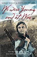 We Were Young and at War: The First Hand Story of Young Lives Lived and Lost in World War II