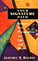 Your Signature Path: Gaining New Perspectives on Life and Work