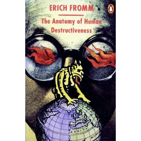 an analysis of the anatomy of human destructiveness by erich fromm Fromm seems like a good character as any to provide me with my first book review, seeing that he is a member of the tribe, and was a man of eclectic interests erich fromm, a notable.