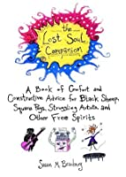 The Lost Soul Companion: A Book of Comfort and Constructive Advice for Black Sheep, Square Pegs, Struggling Artists, and Other Free Spirits (Dell Book)