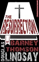 The Resurrection Of Barney Thomson: A Barney Thomson Novel