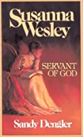 Susanna Wesley: Servant of God (Preteen Biographies Series)