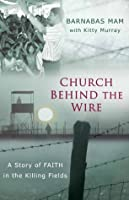 Church Behind the Wire: A Story of Faith in the Killing Fields