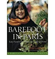 [ Barefoot Contessa In Paris Easy French Food You Can Make At Home By Garten, Ina]Hardback