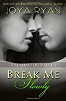 Break Me Slowly: 1 (The Shattered Series)