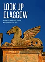 Look Up Glasgow: World class architectural heritage that's hidden in plain sight