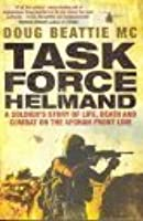 Task Force Helmand: A Soldier's Story of Life, Death and Combat on the Afghan Front Line