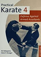 Practical Karate Volume 4: Defense Against Armed Assailants: Against Armed Assailants Bk.4