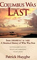 Columbus Was Last: From 200,000 BC to 1492, a Heretical History of Who Was First